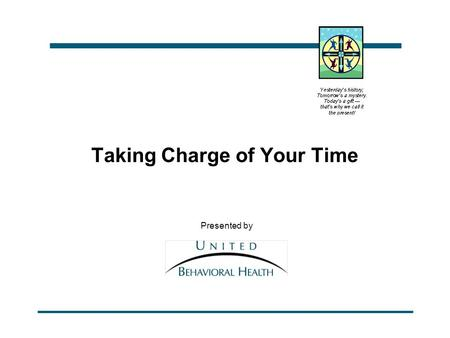 Taking Charge of Your Time Presented by. Time_E_HO.ppt: p. 2 Rev. 01/22/99 Objectives n To increase awareness of your attitude toward time. n To learn.