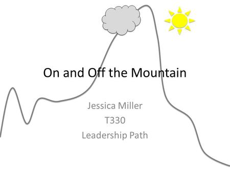 On and Off the Mountain Jessica Miller T330 Leadership Path.