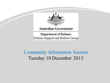 Community Information Session Tuesday 10 December 2013.