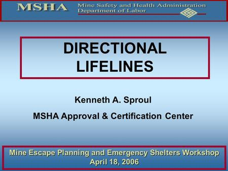 DIRECTIONAL LIFELINES Kenneth A. Sproul MSHA Approval & Certification Center Mine Escape Planning and Emergency Shelters Workshop April 18, 2006.