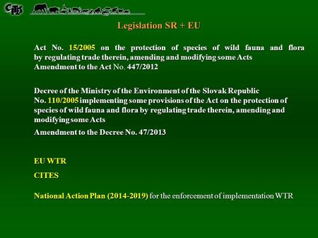 Act No. 15/2005 on the protection of species of wild fauna and flora by regulating trade therein, amending and modifying some Acts Amendment to the Act.