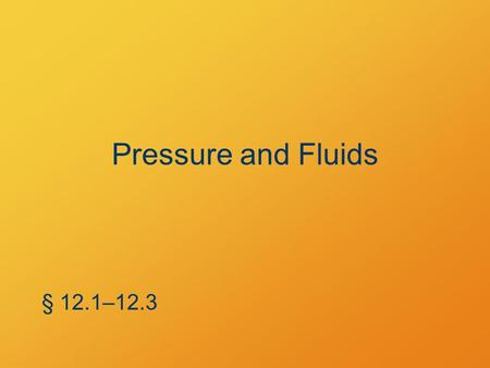 "Pressure and Fluids § 12.1–12.3. Density Relating ""how big"" to ""how much"" § 12.1."