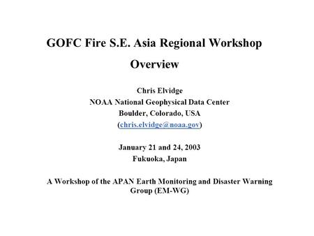 GOFC Fire S.E. Asia Regional Workshop Overview Chris Elvidge NOAA National Geophysical Data Center Boulder, Colorado, USA