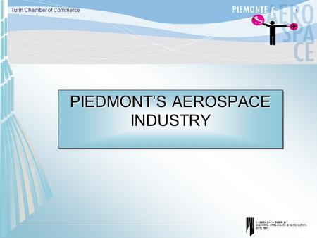 1 Turin Chamber of Commerce PIEDMONT'S AEROSPACE INDUSTRY.