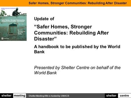 "Shelter Meeting 09b is hosted by UNHCR Safer Homes, Stronger Communities: Rebuilding After Disaster Update of ""Safer Homes, Stronger Communities: Rebuilding."