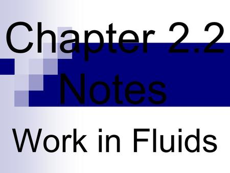 Chapter 2.2 Notes Work in Fluids. When work is done, we measure the force that moves a certain distance. In a fluid system, it is easier to measure the.