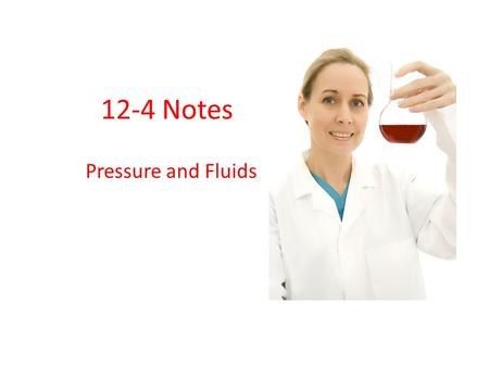 12-4 Notes Pressure and Fluids. Fluids can exert an upward force on objects.