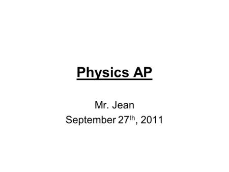Physics AP Mr. Jean September 27 th, 2011. The plan: Pascal's Law Typical AP pressure questions –A Car lift (jack) –A Pain in your ear!