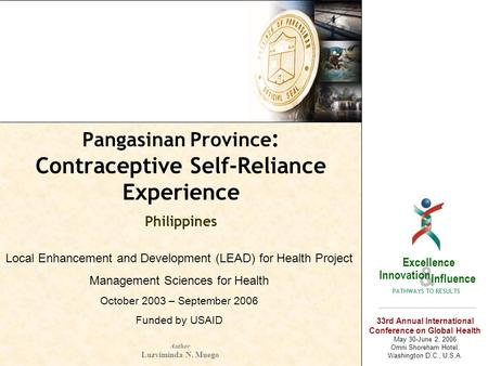 Pangasinan Province : Contraceptive Self-Reliance Experience Philippines p a n g a s i n a n & Excellence Innovation Influence PATHWAYS TO RESULTS Author.