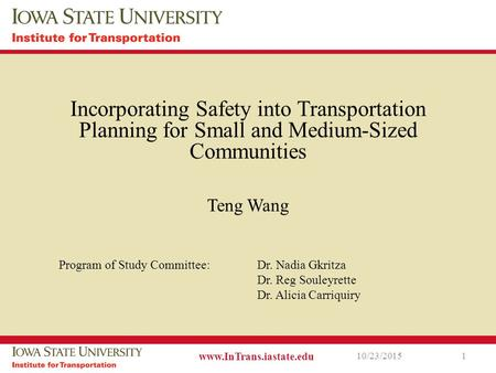 Incorporating Safety into Transportation Planning for Small and Medium-Sized Communities Teng Wang 10/23/2015 www.InTrans.iastate.edu 1 Program of Study.