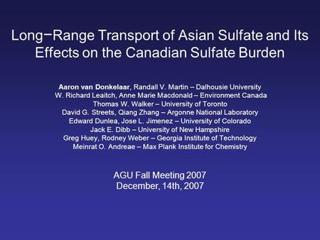 Long − Range Transport of Asian Sulfate and Its Effects on the Canadian Sulfate Burden Aaron van Donkelaar, Randall V. Martin – Dalhousie University W.