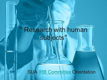 """ Research with human subjects "" SUA IRB Committee OrientationIRB Committee."