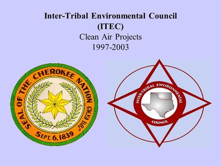 Inter-Tribal Environmental Council (ITEC) Clean Air Projects 1997-2003.