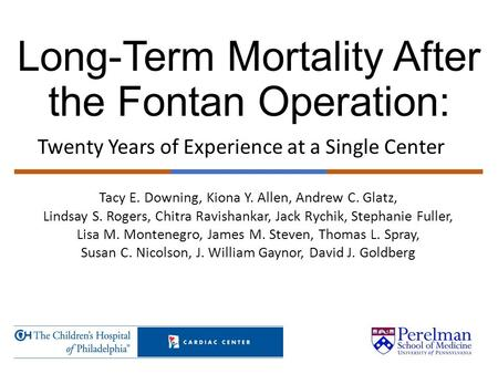 Long-Term Mortality After the Fontan Operation: Twenty Years of Experience at a Single Center Tacy E. Downing, Kiona Y. Allen, Andrew C. Glatz, Lindsay.