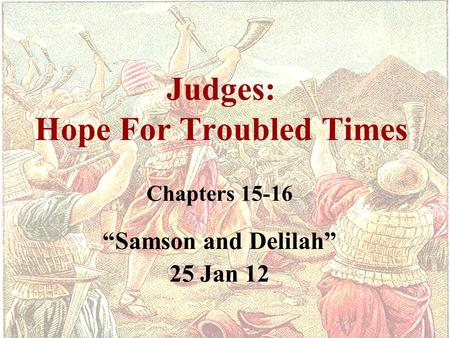 "Judges: Hope For Troubled Times Chapters 15-16 ""Samson and Delilah"" 25 Jan 12."