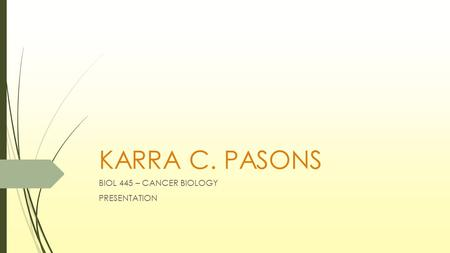 KARRA C. PASONS BIOL 445 – CANCER BIOLOGY PRESENTATION.