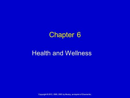 Copyright © 2013, 2009, 2005 by Mosby, an imprint of Elsevier Inc. Chapter 6 Health and Wellness.