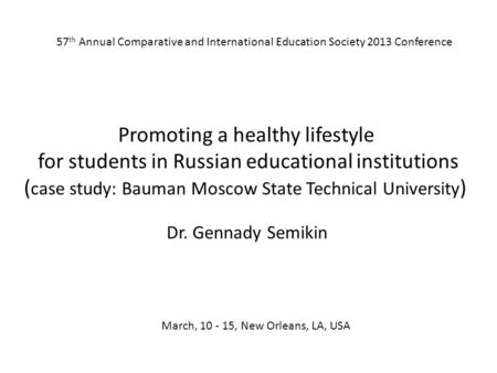 57 th Annual Comparative and International Education Society 2013 Conference Promoting a healthy lifestyle for students in Russian educational institutions.