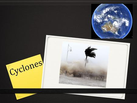 Cyclones. What are cyclones? 0 Cyclones are giant, spinning whirlwind storms. In order for a cyclone to be identified as a cyclone, it must be travelling.