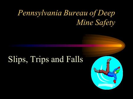 Pennsylvania Bureau of Deep Mine Safety Slips, Trips and Falls.