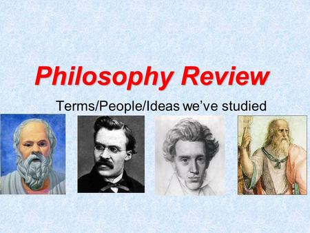 Philosophy Review Terms/People/Ideas we've studied.