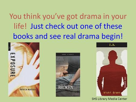 You think you've got drama in your life! Just check out one of these books and see real drama begin! SHS Library Media Center.