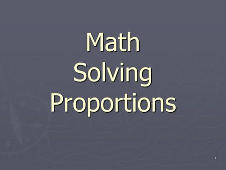 1 Math Solving Proportions. 2 Vocabulary ► Proportion—an equation that shows that two ratios are equivalent. ► Cross Product—the product of the numerator.
