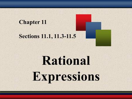 Chapter 11 Sections 11.1, 11.3-11.5 Rational Expressions.