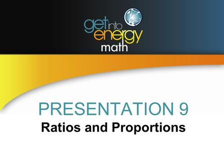 PRESENTATION 9 Ratios and Proportions