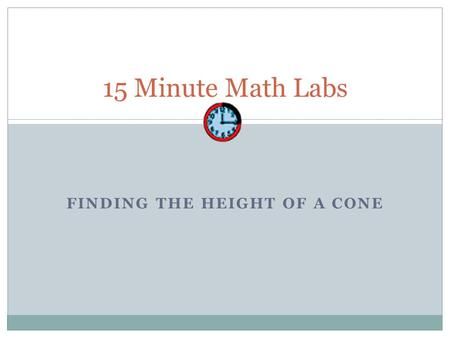FINDING THE HEIGHT OF A CONE 15 Minute Math Labs.