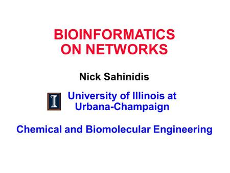 BIOINFORMATICS ON NETWORKS Nick Sahinidis University of Illinois at Urbana-Champaign Chemical and Biomolecular Engineering.