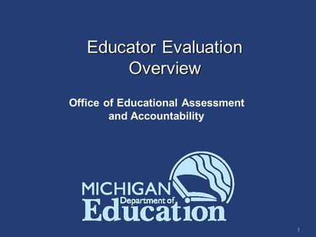 1 Educator Evaluation Overview Office of Educational Assessment and Accountability.