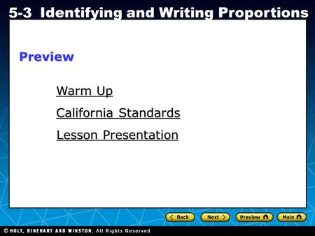 Holt CA Course 1 5-3 Identifying and Writing Proportions Warm Up Warm Up California Standards California Standards Lesson Presentation Lesson PresentationPreview.