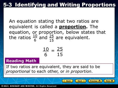 Holt CA Course 1 5-3 Identifying and Writing Proportions An equation stating that two ratios are equivalent is called a proportion. The equation, or proportion,