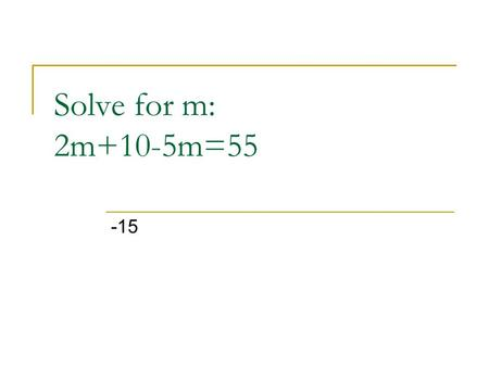 Solve for m: 2m+10-5m=55 -15. What is the GCF of 18 & 12 6.