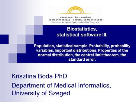 Biostatistics, statistical software III. Population, statistical sample. Probability, probability variables. Important distributions. Properties of the.