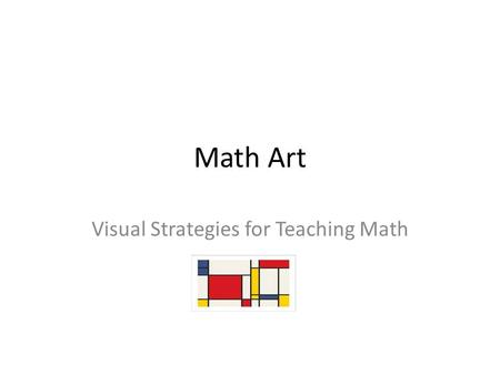 Math Art Visual Strategies for Teaching Math. Show Your Work! Shapes ~2D – Paul Klee <strong>Frank</strong> Stella.