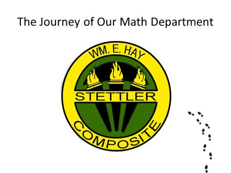 The Journey of Our Math Department. School Demographics - Grade 9-12 - 500 Students (2014-15) - 33.6 FTE Teaching Positions (with Administration time.
