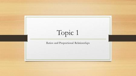 Topic 1 Ratios and Proportional Relationships. Lesson 7.1.1 Rates A ratio that compares two quantities with different kinds of units is called a rate.