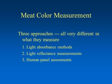 Meat Color Measurement Three approaches --- all very different in what they measure 1. Light absorbance methods 2. Light reflectance measurements 3. Human.