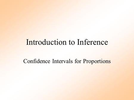 Introduction to Inference Confidence Intervals for Proportions.