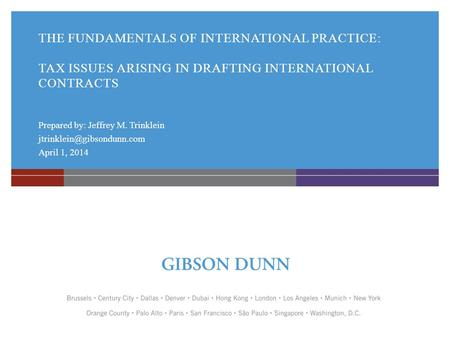 THE FUNDAMENTALS OF INTERNATIONAL PRACTICE: TAX ISSUES ARISING IN DRAFTING INTERNATIONAL CONTRACTS Prepared by: Jeffrey M. Trinklein