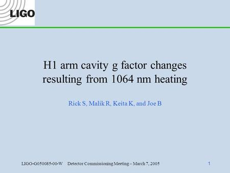 LIGO-G050085-00-W Detector Commissioning Meeting – March 7, 2005 1 H1 arm cavity g factor changes resulting from 1064 nm heating Rick S, Malik R, Keita.