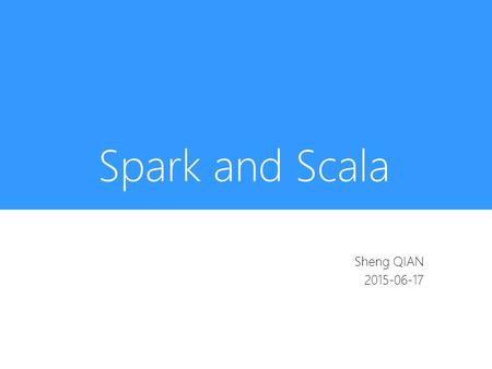 Spark and Scala Sheng QIAN 2015-06-17. The Berkeley Data Analytics Stack.