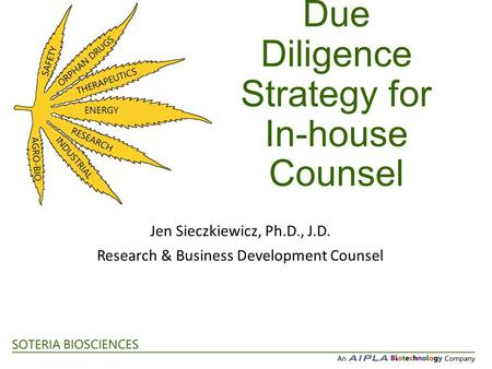 Due Diligence Strategy for In-house Counsel Jen Sieczkiewicz, Ph.D., J.D. Research & Business Development Counsel.