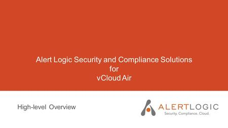 Alert Logic Security and Compliance Solutions for vCloud Air High-level Overview.