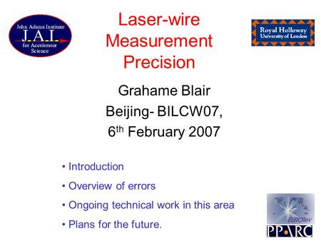 Laser-wire Measurement Precision Grahame Blair Beijing- BILCW07, 6 th February 2007 Introduction Overview of errors Ongoing technical work in this area.