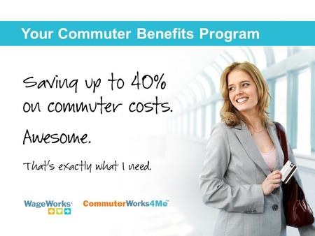 Your Commuter Benefits Program. Ride. Park. Save.  Pretax savings on your commuting expenses  Public transportation, parking, or both.