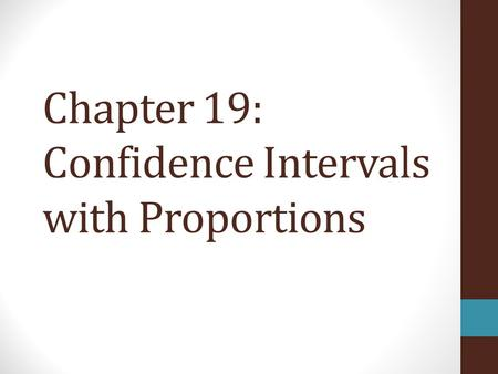 Chapter 19: Confidence Intervals with Proportions.