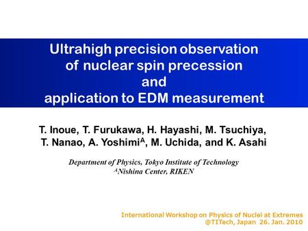 Ultrahigh precision observation of nuclear spin precession and application to EDM measurement T. Inoue, T. Furukawa, H. Hayashi, M. Tsuchiya, T. Nanao,